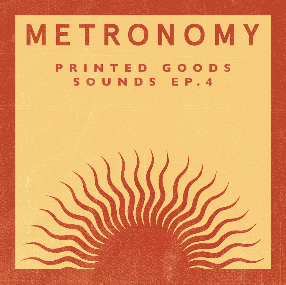 PRINTED GOODS SOUNDS EP.4 METRONOMY